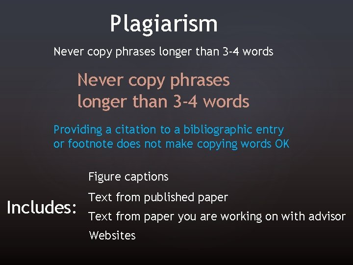 Plagiarism Never copy phrases longer than 3 -4 words Providing a citation to a