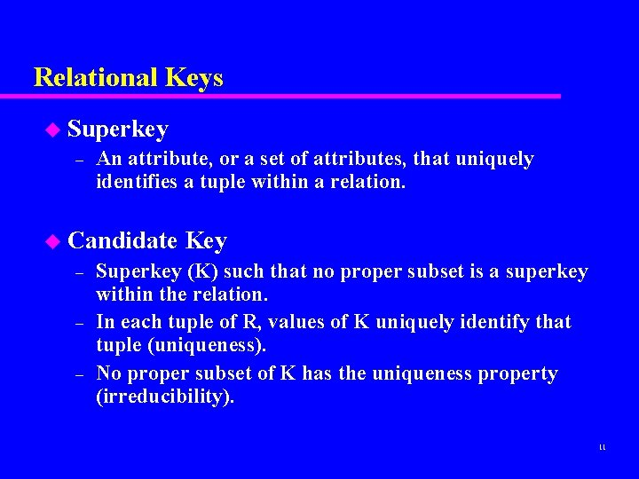 Relational Keys u Superkey – An attribute, or a set of attributes, that uniquely