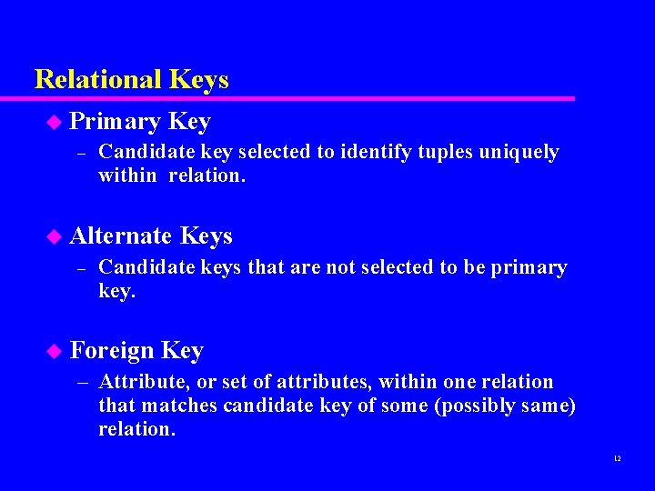 Relational Keys u Primary – Key Candidate key selected to identify tuples uniquely within