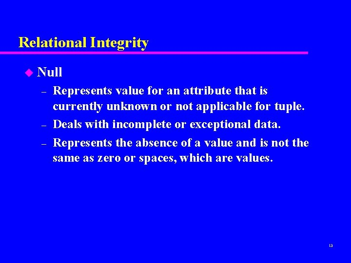 Relational Integrity u Null – – – Represents value for an attribute that is