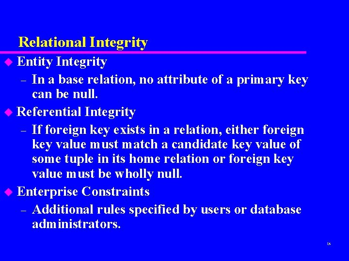 Relational Integrity u Entity Integrity – In a base relation, no attribute of a