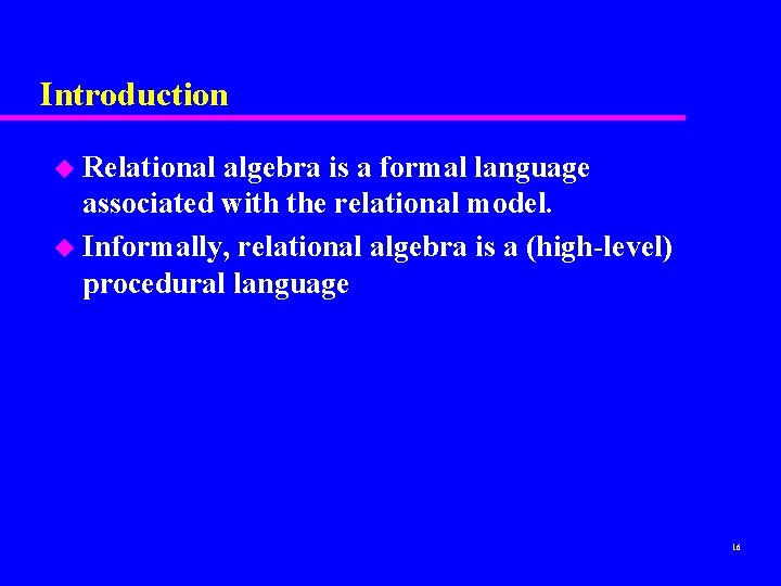 Introduction u Relational algebra is a formal language associated with the relational model. u