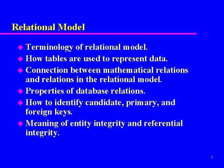 Relational Model u Terminology of relational model. u How tables are used to represent