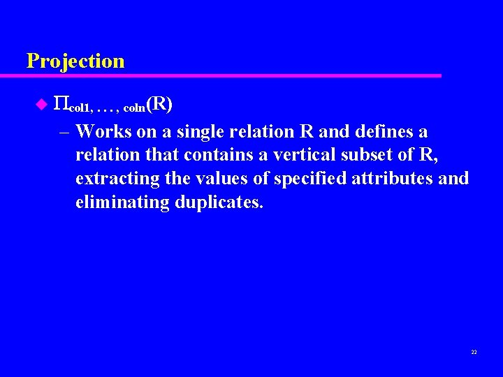 Projection u col 1, . . . , coln(R) – Works on a single