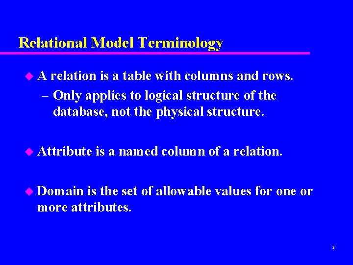 Relational Model Terminology u. A relation is a table with columns and rows. –