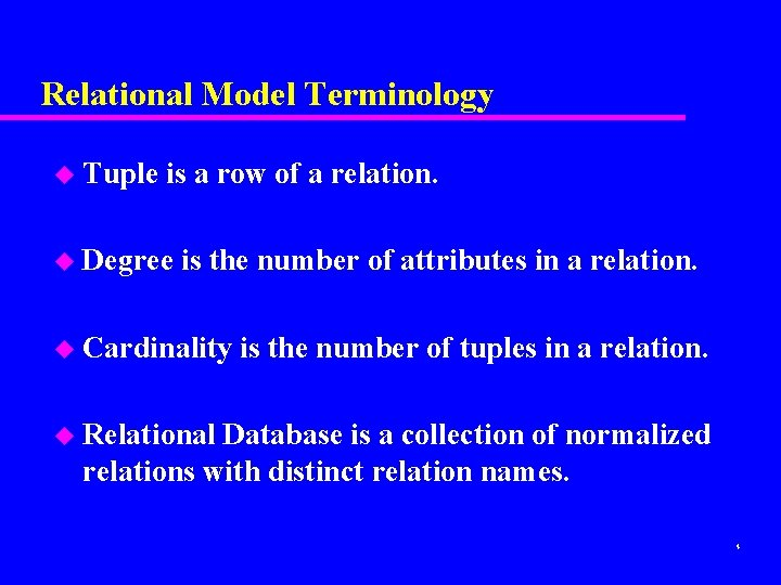 Relational Model Terminology u Tuple is a row of a relation. u Degree is