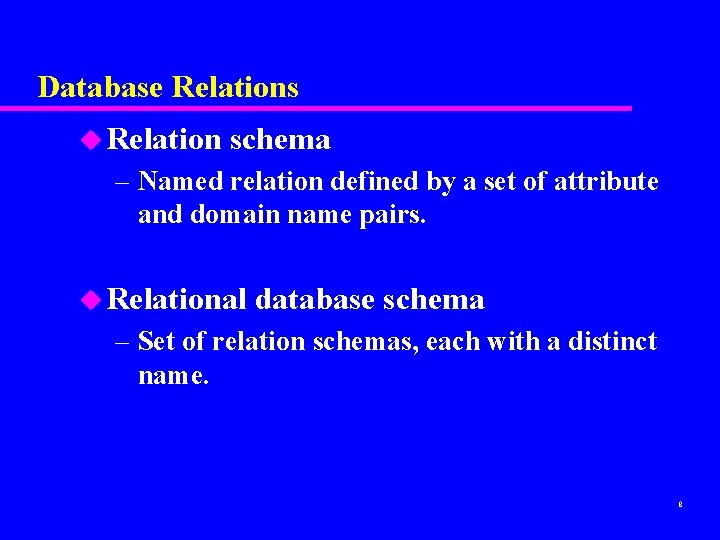 Database Relations u Relation schema – Named relation defined by a set of attribute