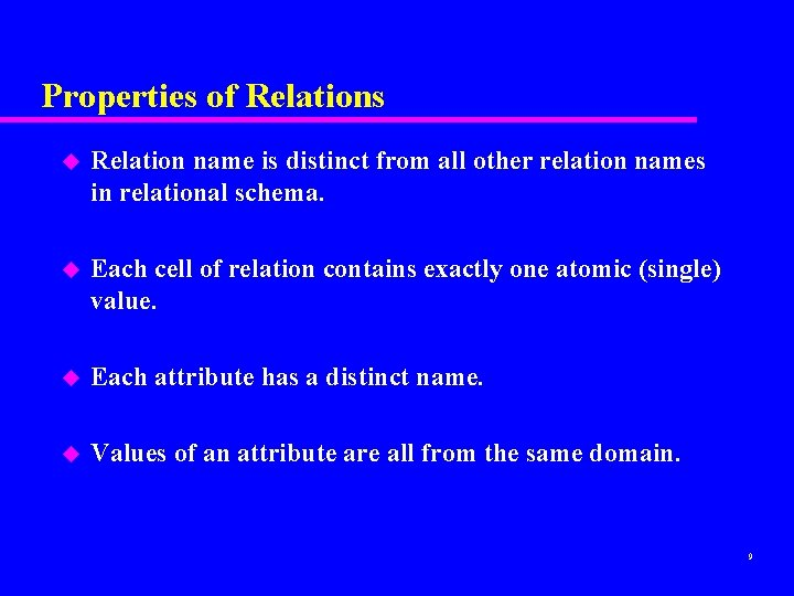 Properties of Relations u Relation name is distinct from all other relation names in