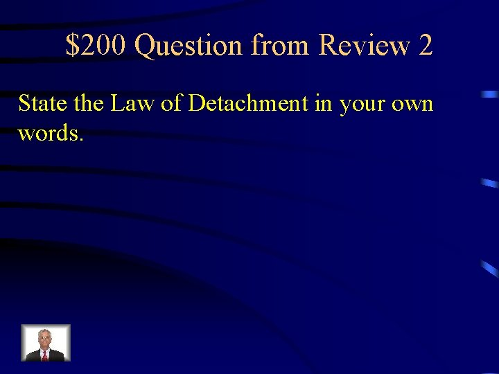 $200 Question from Review 2 State the Law of Detachment in your own words.