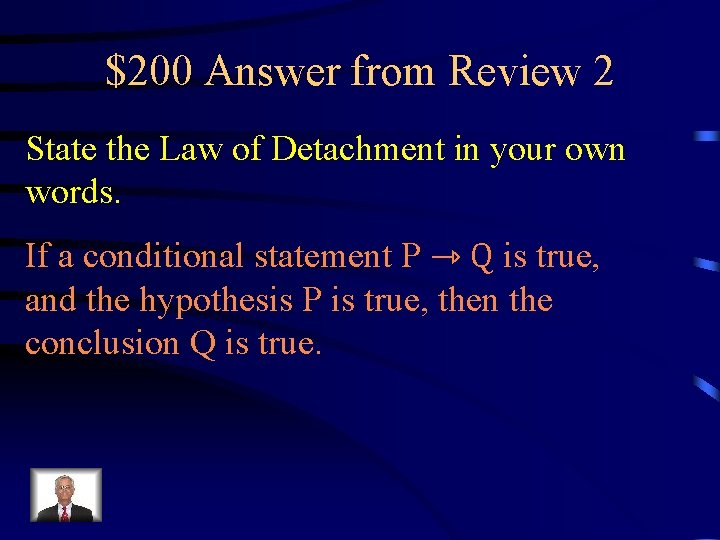$200 Answer from Review 2 State the Law of Detachment in your own words.