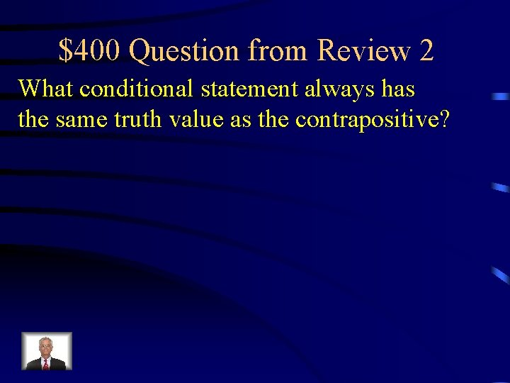 $400 Question from Review 2 What conditional statement always has the same truth value