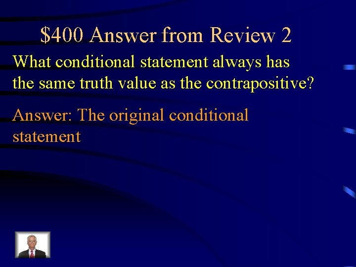 $400 Answer from Review 2 What conditional statement always has the same truth value
