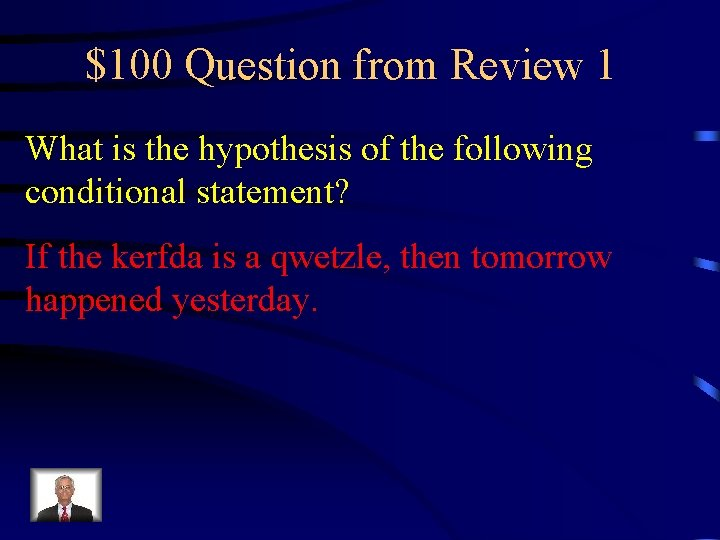 $100 Question from Review 1 What is the hypothesis of the following conditional statement?