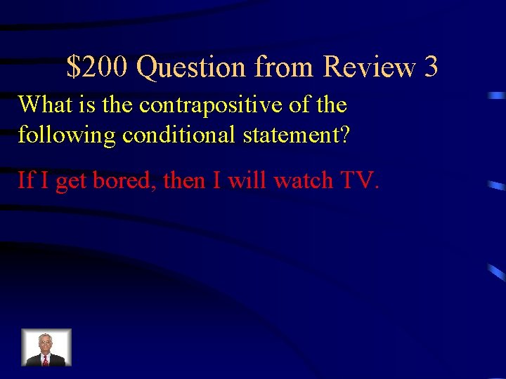 $200 Question from Review 3 What is the contrapositive of the following conditional statement?