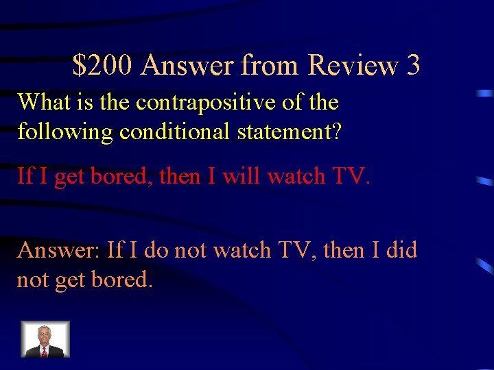 $200 Answer from Review 3 What is the contrapositive of the following conditional statement?