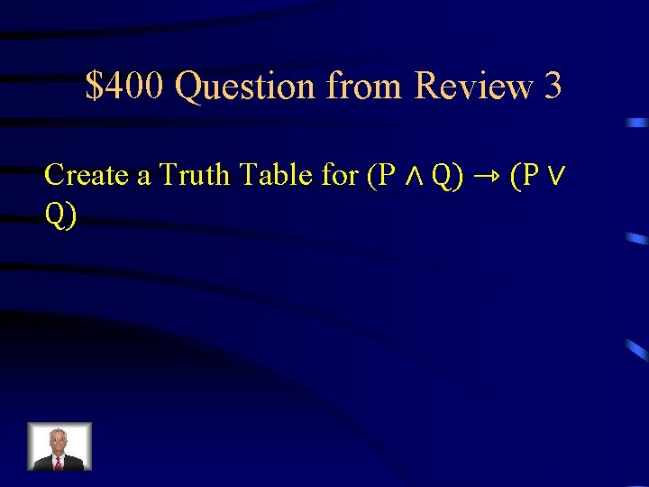 $400 Question from Review 3 Create a Truth Table for (P ∧ Q) ⇾
