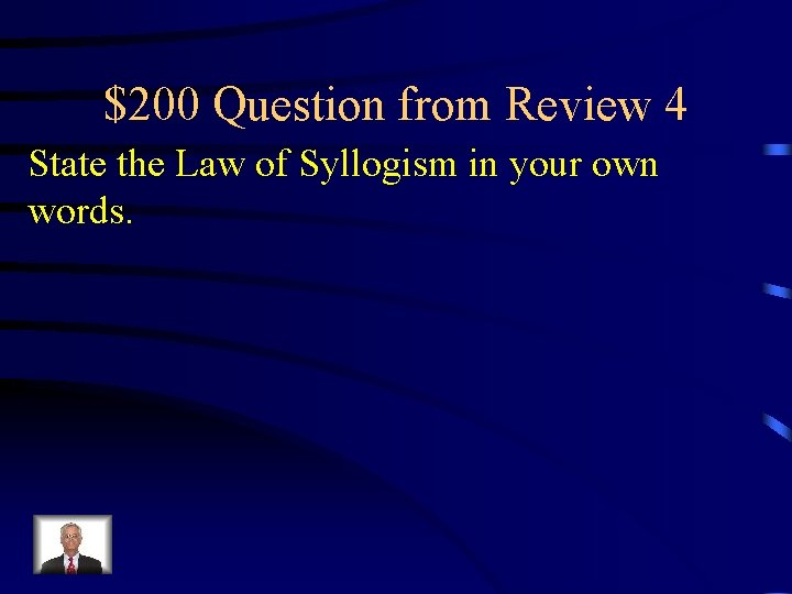 $200 Question from Review 4 State the Law of Syllogism in your own words.