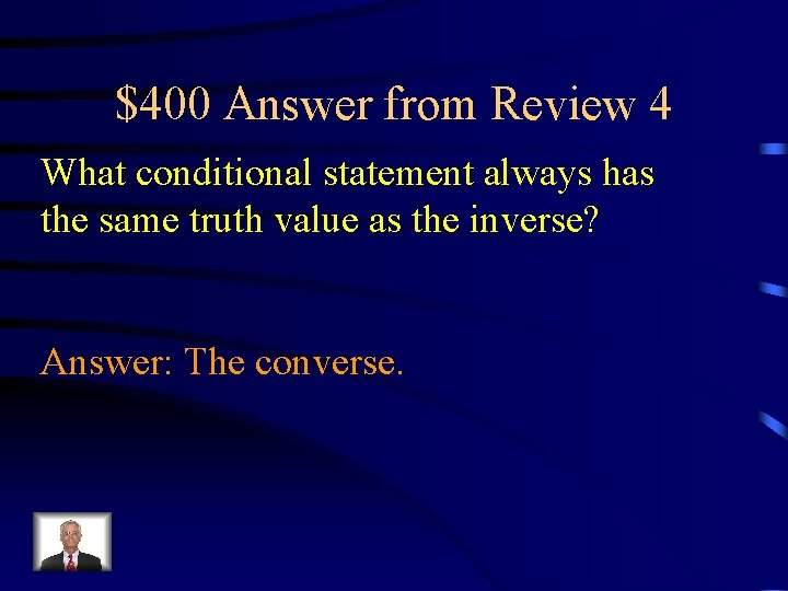 $400 Answer from Review 4 What conditional statement always has the same truth value