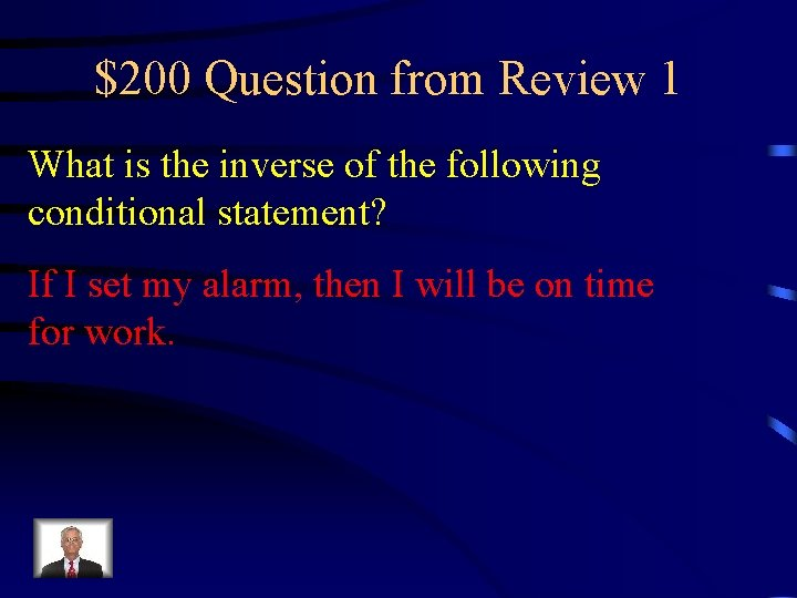$200 Question from Review 1 What is the inverse of the following conditional statement?