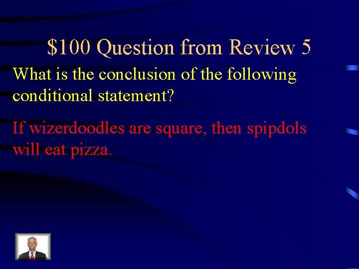 $100 Question from Review 5 What is the conclusion of the following conditional statement?