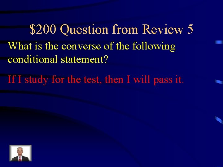 $200 Question from Review 5 What is the converse of the following conditional statement?