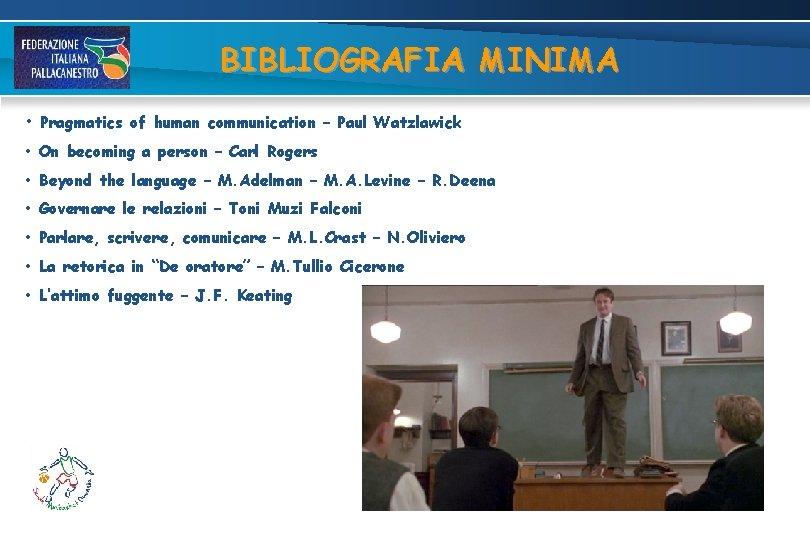 BIBLIOGRAFIA MINIMA • Pragmatics of human communication – Paul Watzlawick • On becoming a