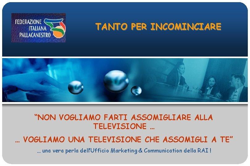 """TANTO PER INCOMINCIARE """"NON VOGLIAMO FARTI ASSOMIGLIARE ALLA TELEVISIONE … … VOGLIAMO UNA TELEVISIONE"""