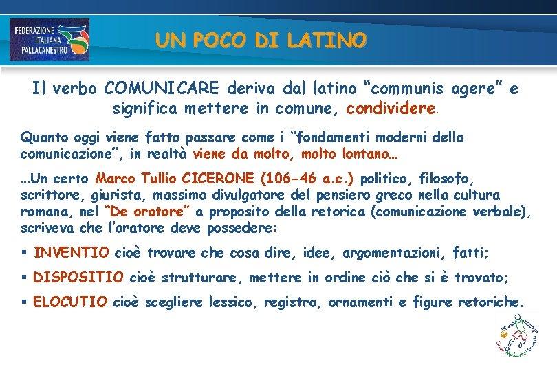 """UN POCO DI LATINO Il verbo COMUNICARE deriva dal latino """"communis agere"""" e significa"""