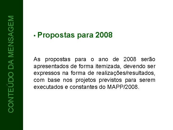 CONTEÚDO DA MENSAGEM CONTEÚDO 5 • Propostas para 2008 As propostas para o ano