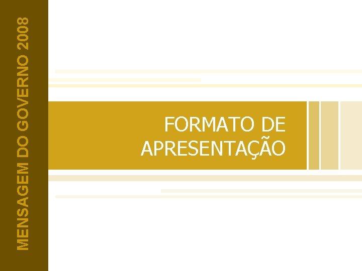 MENSAGEM DO GOVERNO 2008 FORMATO DE APRESENTAÇÃO