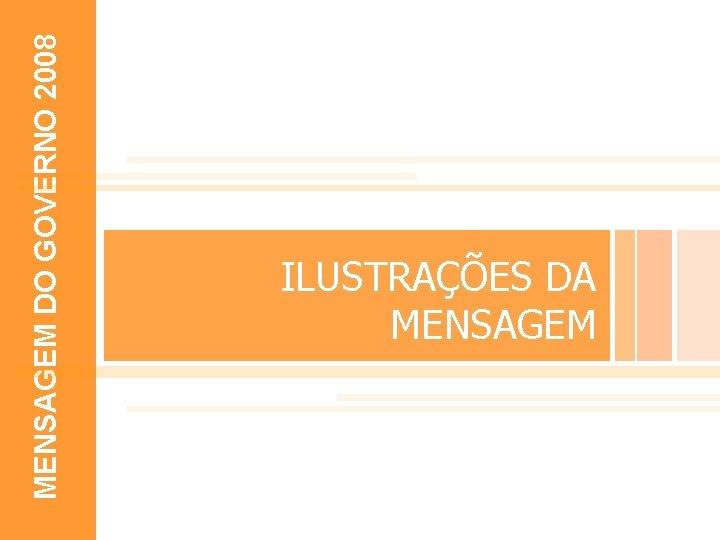 MENSAGEM DO GOVERNO 2008 EXEMPLOS 10 ILUSTRAÇÕES DA MENSAGEM 2007
