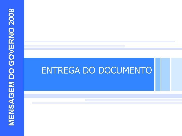 MENSAGEM DO GOVERNO 2008 EXEMPLOS 10 ENTREGA DO DOCUMENTO