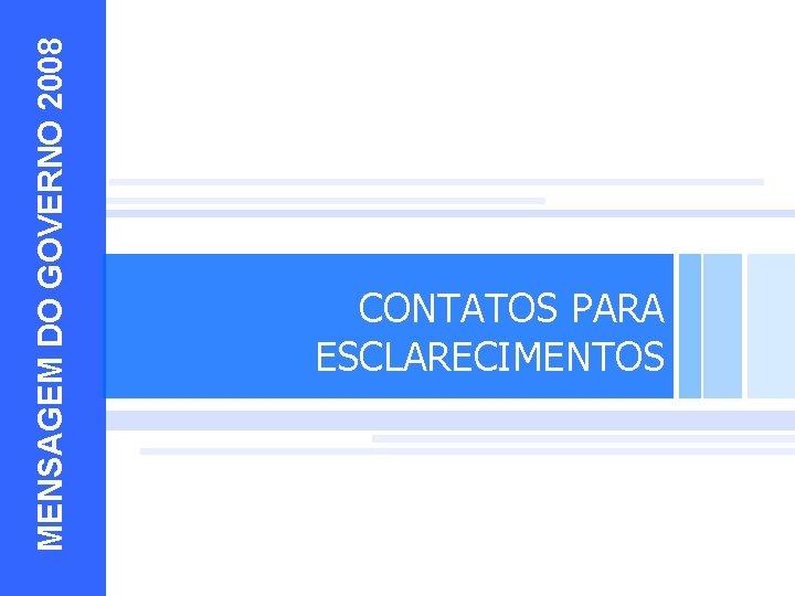 MENSAGEM DO GOVERNO 2008 EXEMPLOS 10 CONTATOS PARA ESCLARECIMENTOS