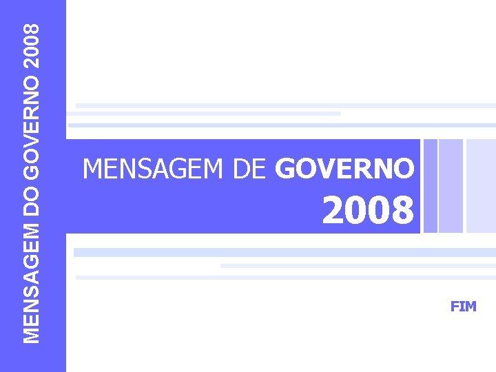MENSAGEM DO GOVERNO 2008 MENSAGEM DE GOVERNO 2008 FIM