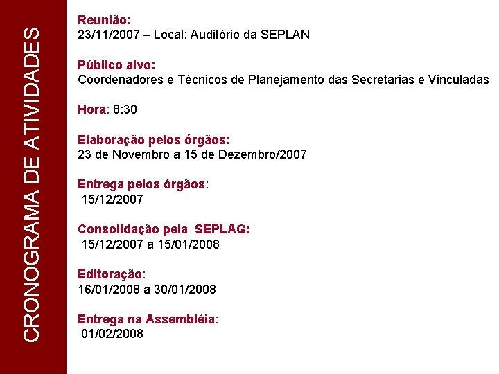CRONOGRAMA DE ATIVIDADES CRONOGRAMA 1 Reunião: 23/11/2007 – Local: Auditório da SEPLAN Público alvo: