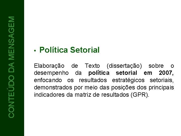 CONTEÚDO DA MENSAGEM CONTEÚDO • Política Setorial Elaboração de Texto (dissertação) sobre o desempenho