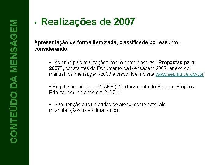 CONTEÚDO DA MENSAGEM CONTEÚDO 4 • Realizações de 2007 Apresentação de forma itemizada, classificada