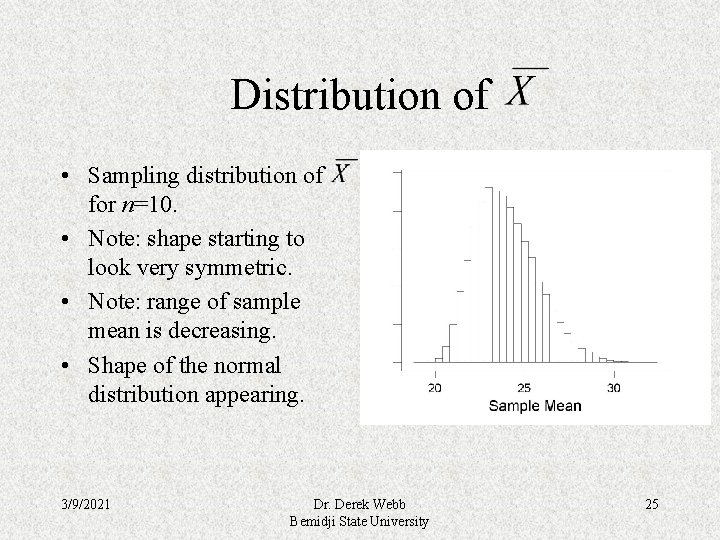Distribution of • Sampling distribution of for n=10. • Note: shape starting to look