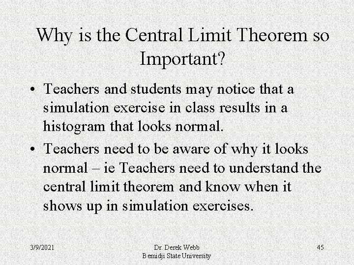 Why is the Central Limit Theorem so Important? • Teachers and students may notice