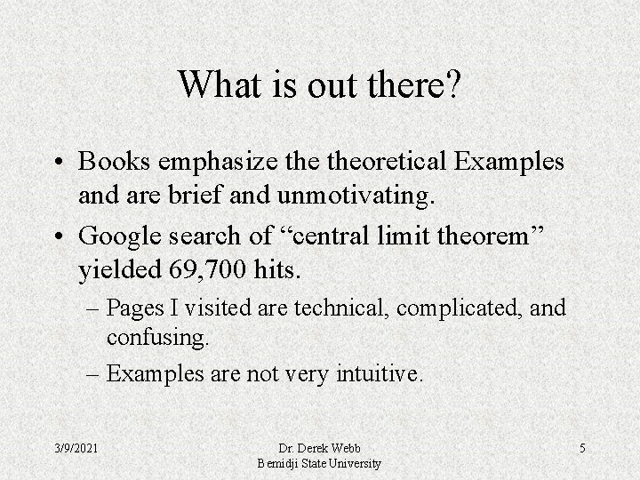 What is out there? • Books emphasize theoretical Examples and are brief and unmotivating.