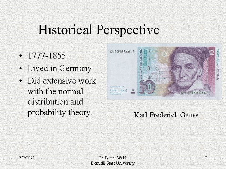 Historical Perspective • 1777 -1855 • Lived in Germany • Did extensive work with