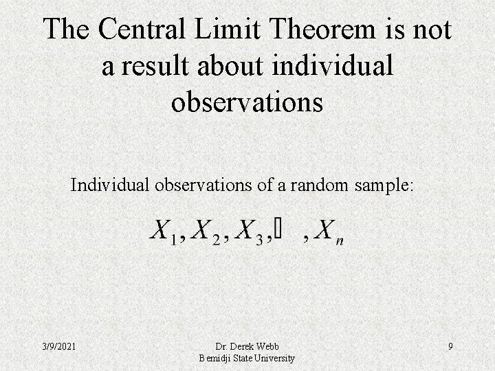 The Central Limit Theorem is not a result about individual observations Individual observations of