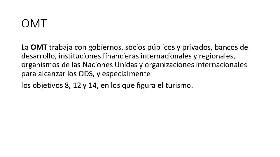 OMT La OMT trabaja con gobiernos, socios públicos y privados, bancos de desarrollo, instituciones