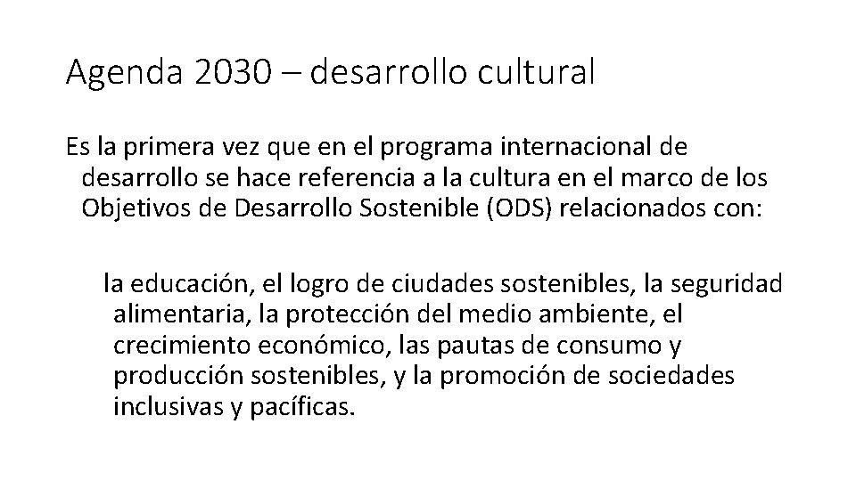 Agenda 2030 – desarrollo cultural Es la primera vez que en el programa internacional