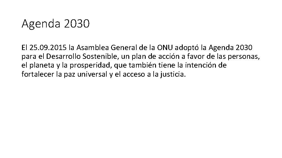 Agenda 2030 El 25. 09. 2015 la Asamblea General de la ONU adoptó la