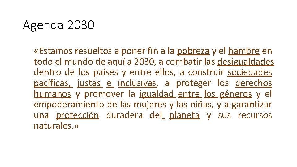 Agenda 2030 «Estamos resueltos a poner fin a la pobreza y el hambre en