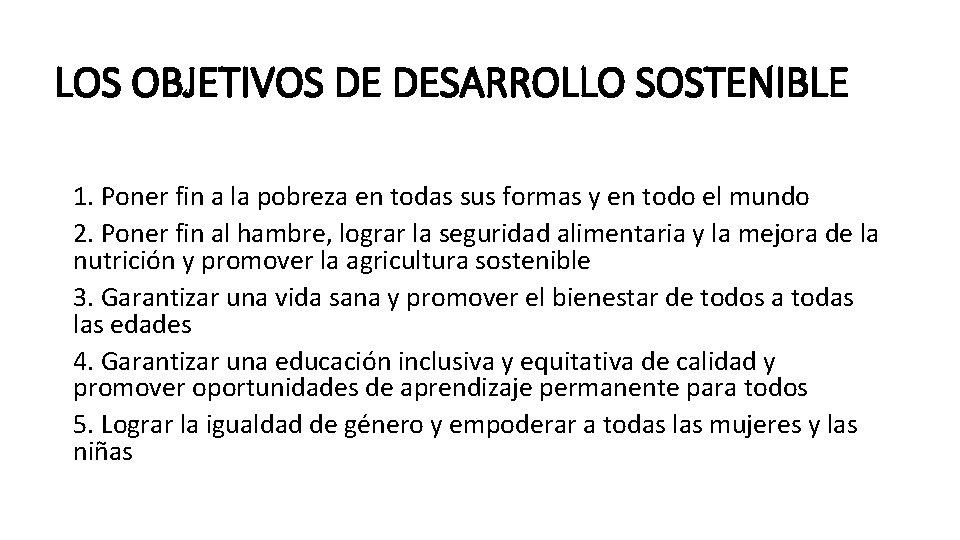 LOS OBJETIVOS DE DESARROLLO SOSTENIBLE 1. Poner fin a la pobreza en todas sus
