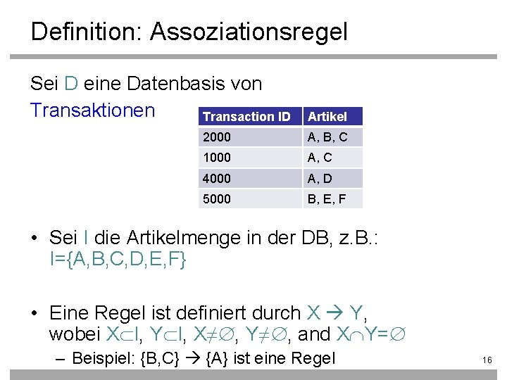 Definition: Assoziationsregel Sei D eine Datenbasis von Transaktionen Transaction ID Artikel 2000 A, B,