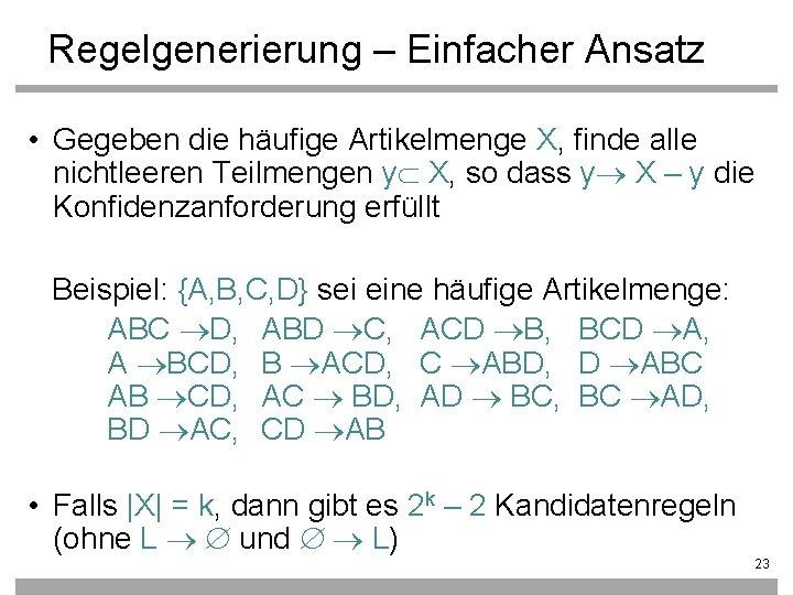 Regelgenerierung – Einfacher Ansatz • Gegeben die häufige Artikelmenge X, finde alle nichtleeren Teilmengen