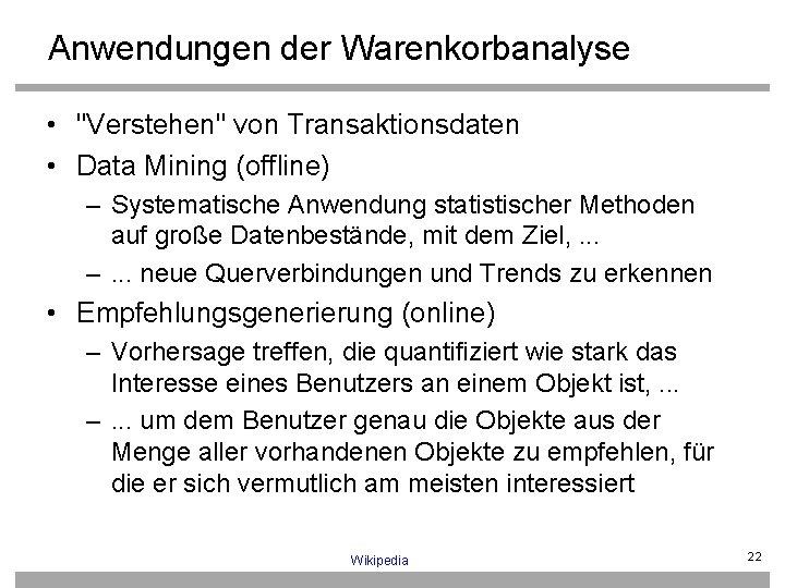 """Anwendungen der Warenkorbanalyse • """"Verstehen"""" von Transaktionsdaten • Data Mining (offline) – Systematische Anwendung"""